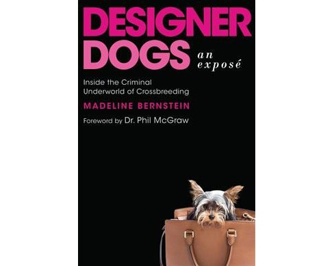 Designer Dogs : An Exposé: Inside the Criminal Underworld of Crossbreeding -  (Hardcover) - image 1 of 1