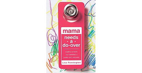 Mama Needs a Do-over : Simple Steps to Turning a Hard Day Around (Paperback) (Lisa Pennington) - image 1 of 1
