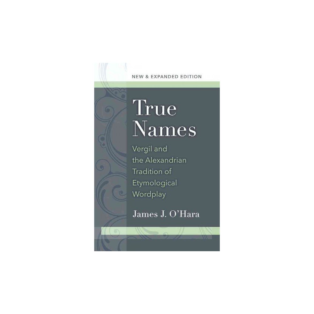 True Names : Vergil and the Alexandrian Tradition of Etymological Wordplay (Paperback) (James J. O'Hara)