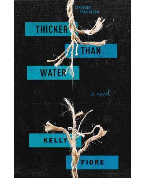 Thicker Than Water (Hardcover) (Kelly Fiore) - image 1 of 1
