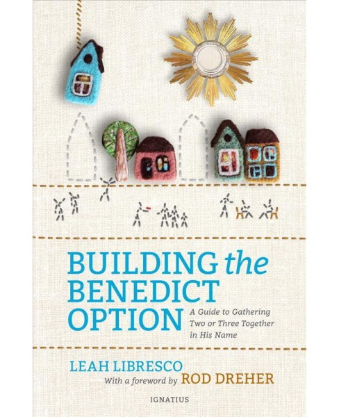 Building the Benedict Option : A Guide to Gathering Two or Three Together in His Name -  (Paperback) - image 1 of 1