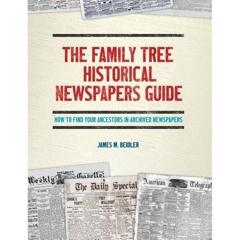 The Family Tree Historical Newspapers Guide - by  James M Beidler (Paperback) - image 1 of 1