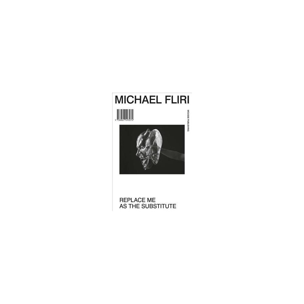 Michael Fliri : Replace Me As Substitute - (Hardcover)