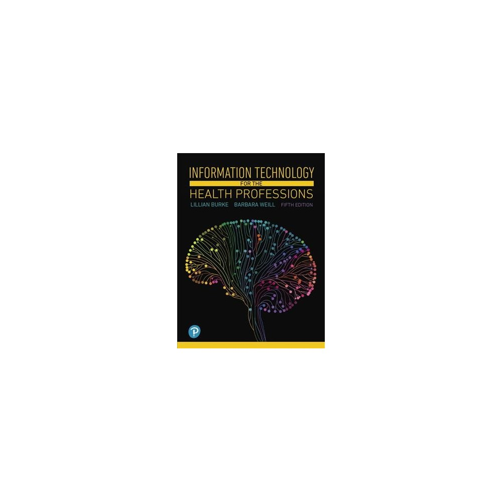 Information Technology for the Health Professions - 5 by Lillian Burke & Barbara Weill (Paperback)