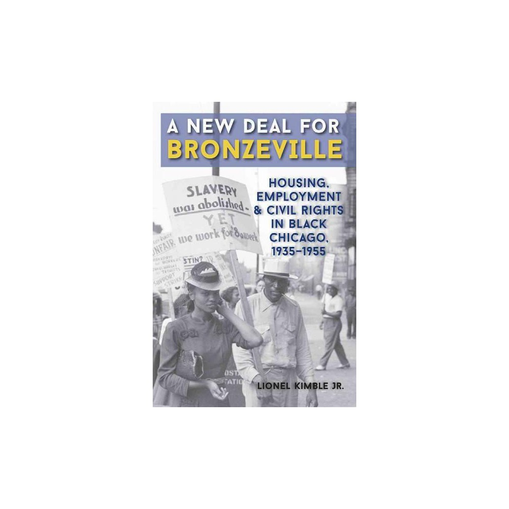 New Deal for Bronzeville : Housing, Employment, and Civil Rights in Black Chicago, 1935-1955 (Paperback)