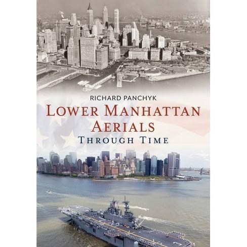 Lower Manhattan Aerials Through Time - by  Richard Panchyk (Paperback) - image 1 of 1