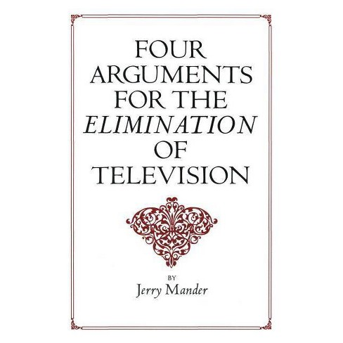 Four Arguments for the Elimination of Television - by  Jerry Mander (Paperback) - image 1 of 1