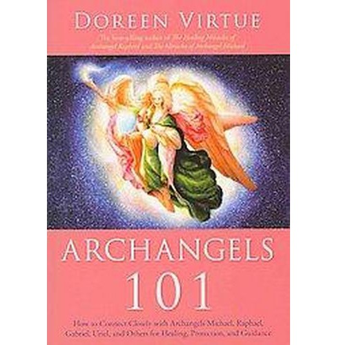 Archangels 101 : How to Connect Closely With Archangels Michael, Raphael, Gabriel, Uriel, and Others for - image 1 of 1