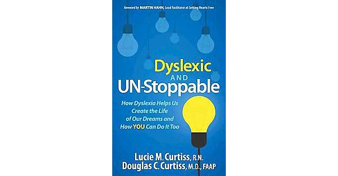 Dyslexic and Un-Stoppable : How Dyslexia Helps Us Create the Life of Our Dreams and How You Can Do It - image 1 of 1