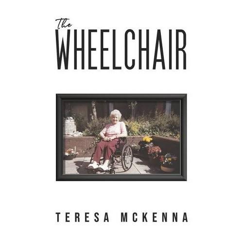 The Wheelchair - by Teresa McKenna (Paperback)