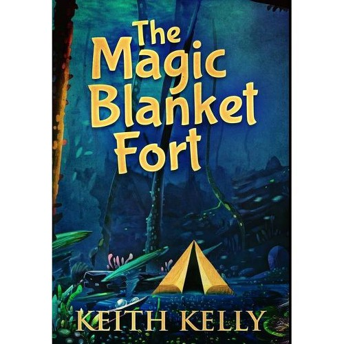 The Magic Blanket Fort - by Keith Kelly (Hardcover)