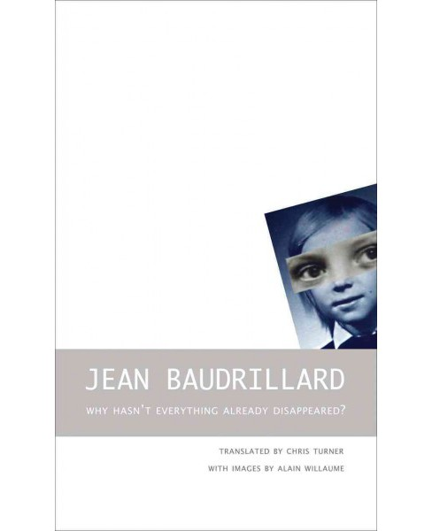 Why Hasn't Everything Already Disappeared? (Reprint) (Paperback) (Jean Baudrillard) - image 1 of 1