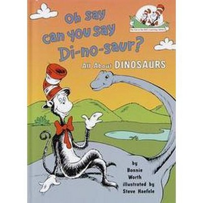 Oh Say Can You Say Di-No-Saur? ( Cat in the Hat's Learning Library)(Hardcover)by Bonnie Worth