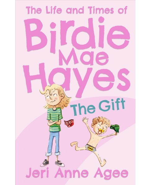 Gift -  (Life and Times of Birdie Mae Hayes) by Jeri Anne Agee (Hardcover) - image 1 of 1