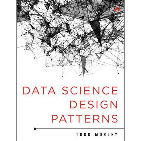 Data Science Design Patterns - by  Todd Morley (Hardcover) - image 1 of 1