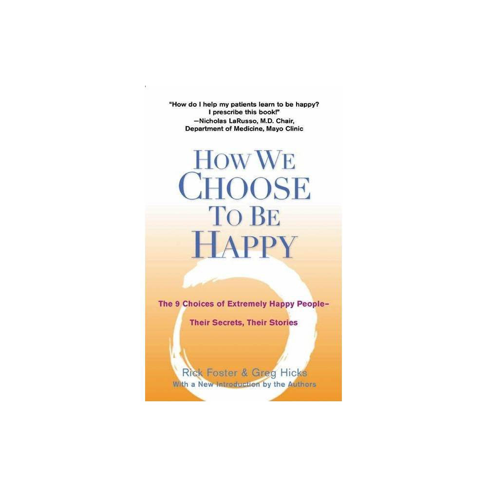 How We Choose To Be Happy 2nd Edition By Rick Foster Greg Hicks Paperback