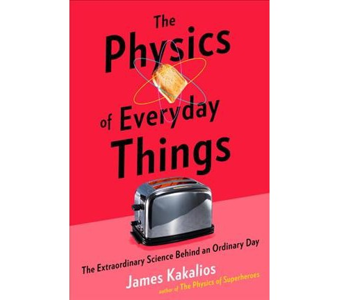 Physics of Everyday Things : The Extraordinary Science Behind an Ordinary Day -  (Hardcover) - image 1 of 1