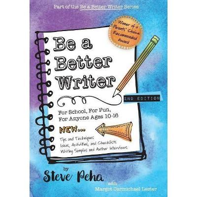 Be a Better Writer - by  Margot Carmichael Lester & Steve Peha (Paperback)