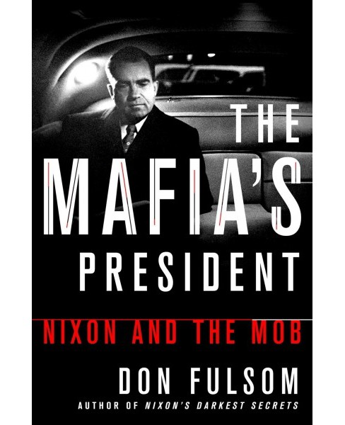 Mafia's President : Nixon and the Mob -  by Don Fulsom (Hardcover) - image 1 of 1