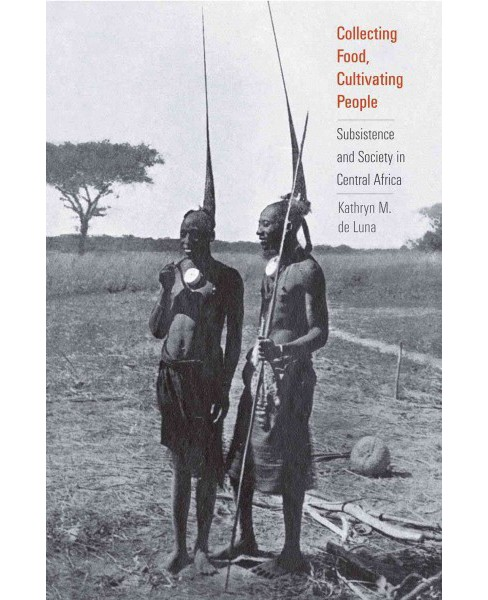 Collecting Food, Cultivating People : Subsistence and Society in Central Africa (Hardcover) (Kathryn M. - image 1 of 1