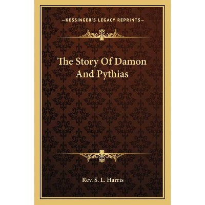 The Story Of Damon And Pythias - by  S L Harris (Paperback)