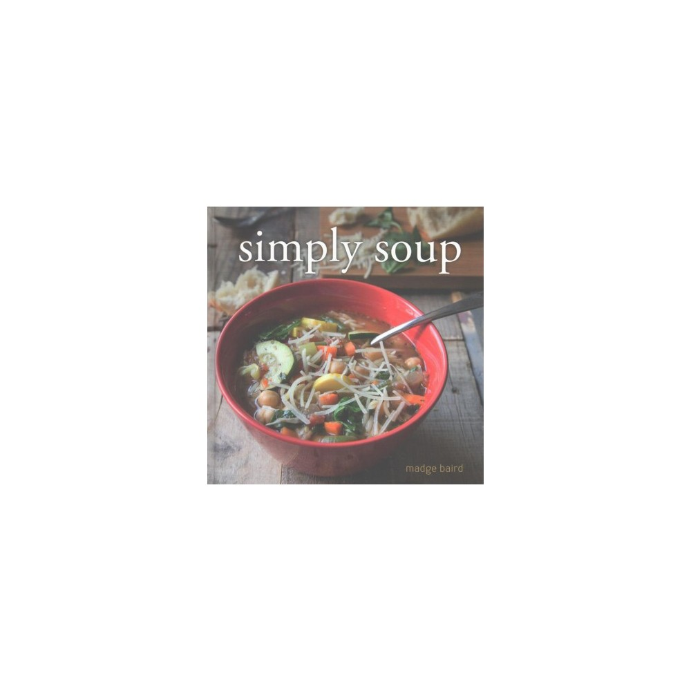 Simply Soup - by Madge Baird (Hardcover)