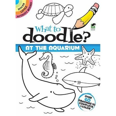 What to Doodle? at the Aquarium - by  Jillian Phillips (Paperback)