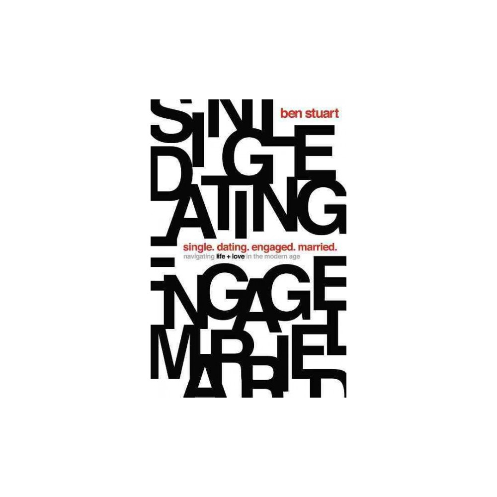 Single, Dating, Engaged, Married : Navigating Life and Love in the Modern World (Paperback) (Ben Stuart)
