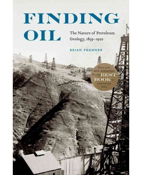 Finding Oil : The Nature of Petroleum Geology, 1859-1920 (Reprint) (Paperback) (Brian Frehner) - image 1 of 1
