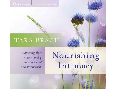 Nourishing Intimacy : Cultivating Trust, Understanding, and Love in All Our Relationships (CD/Spoken - image 1 of 1