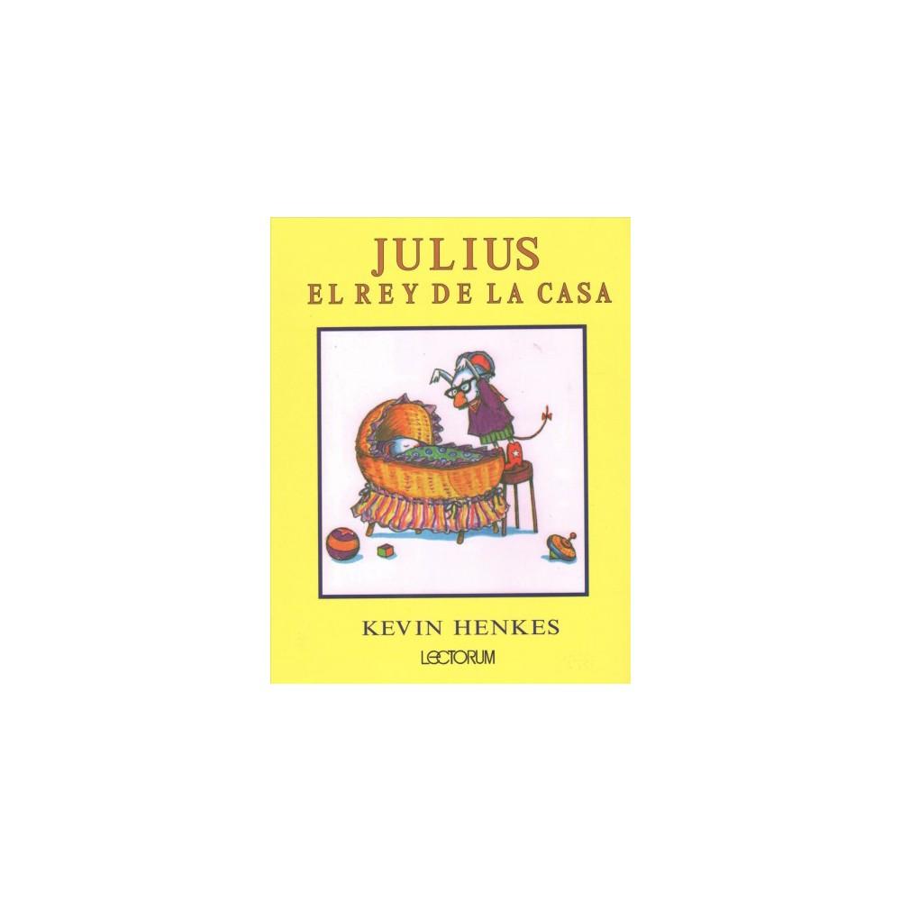 Julius, el rey de la casa / Julius, the Baby of the World (Paperback) (Kevin Henkes)
