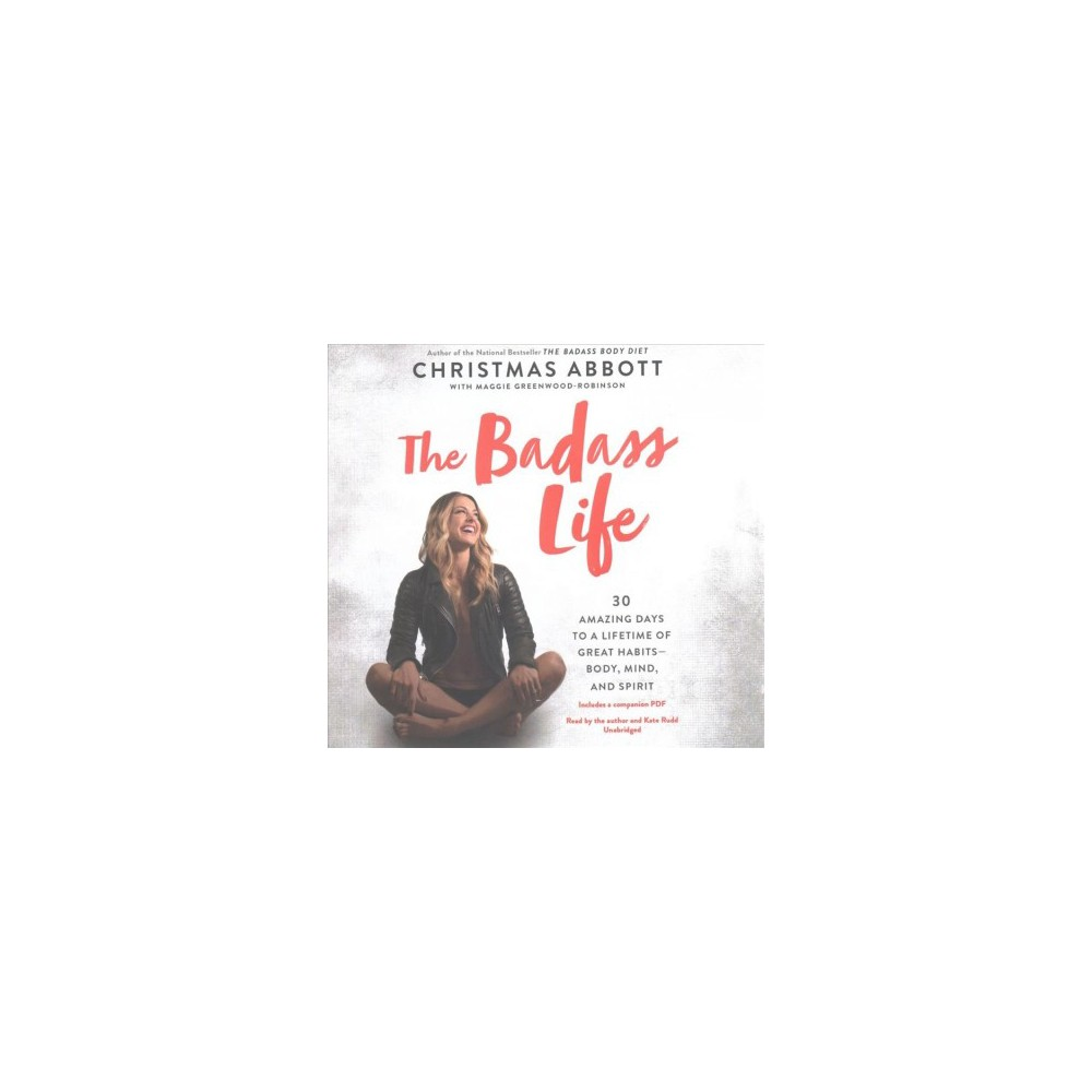 Badass Life : 30 Amazing Days to a Lifetime of Great Habits-Body, Mind, and Spirit: Library Edition