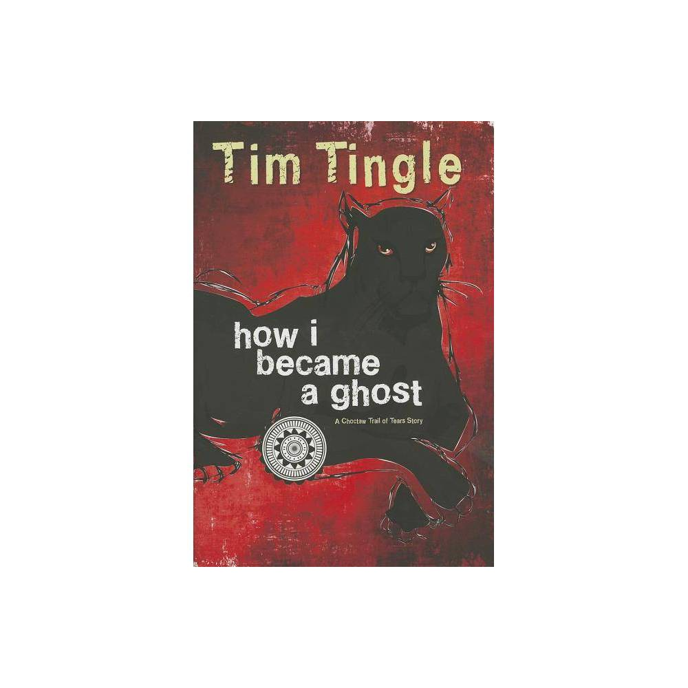 How I Became A Ghost Book 1 By Tim Tingle Hardcover