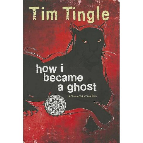 How I Became a Ghost, Book 1 - by  Tim Tingle (Hardcover) - image 1 of 1