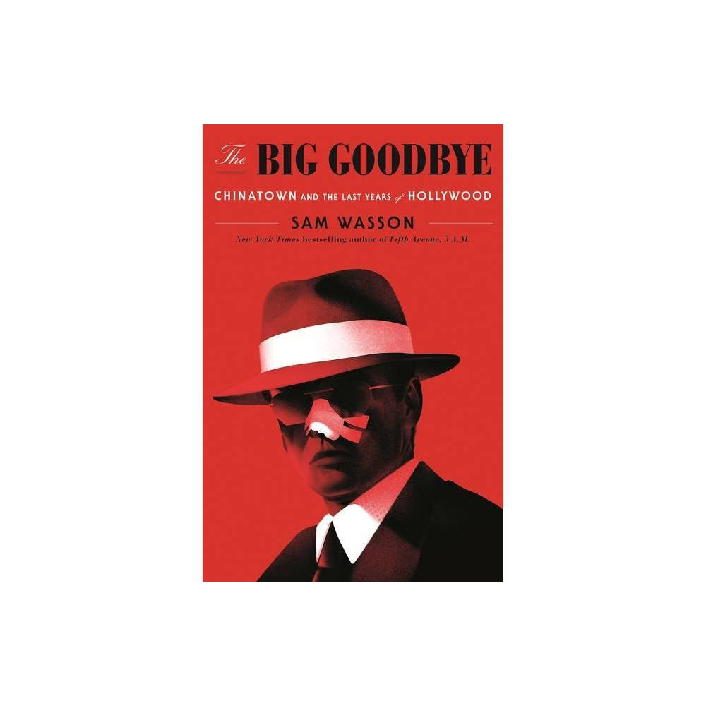 The Big Goodbye By Sam Wasson Hardcover