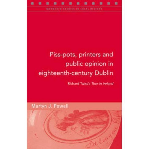 Piss-Pots, Printers and Public Opinion in Eighteenth-Century Dublin - by  Martyn Powell (Paperback) - image 1 of 1