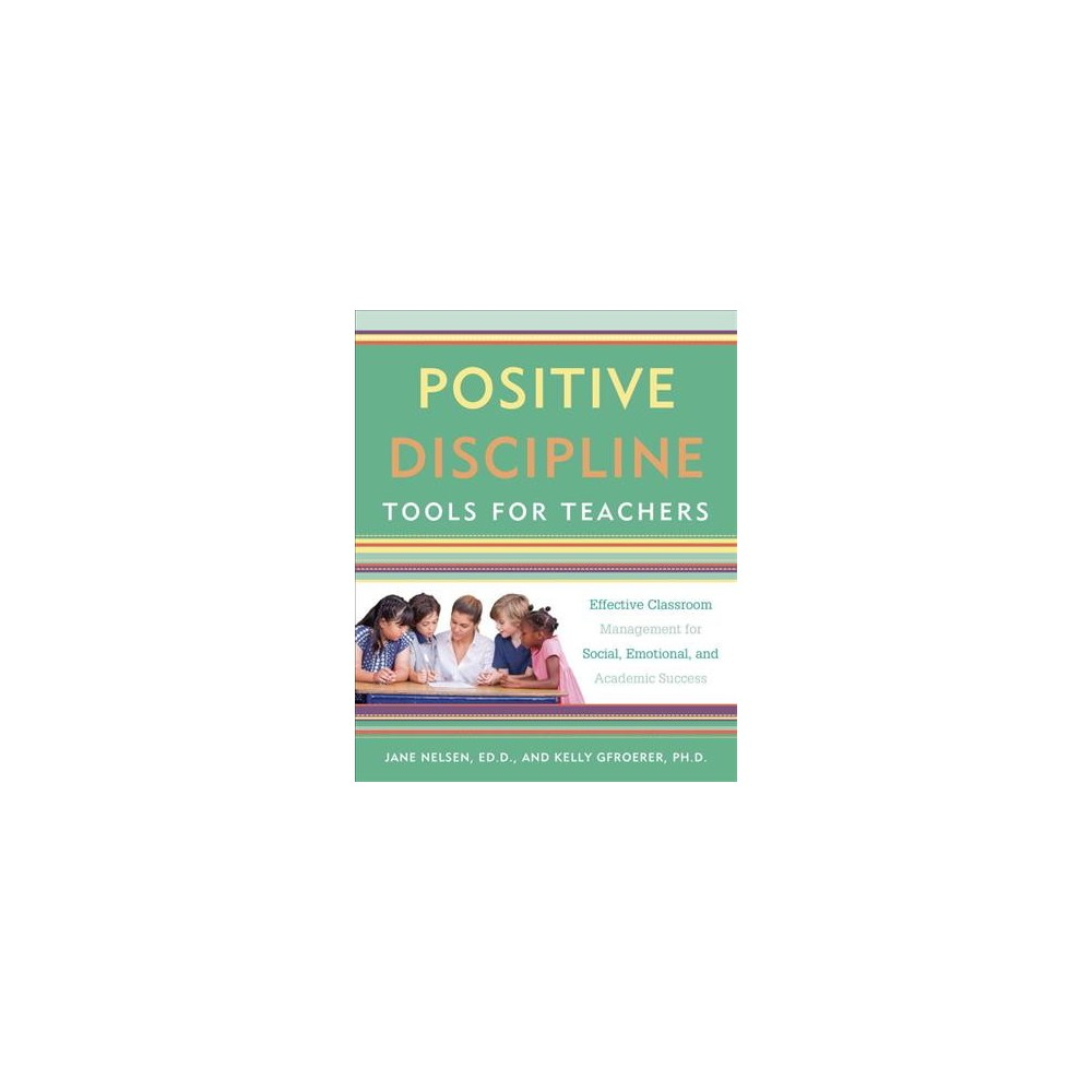 Positive Discipline Tools for Teachers : Effective Classroom Management for Social, Emotional, and