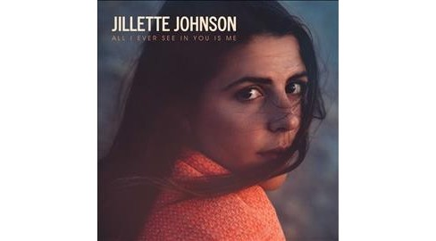 Jillette Johnson - All I Ever See In You Is Me (CD) - image 1 of 1