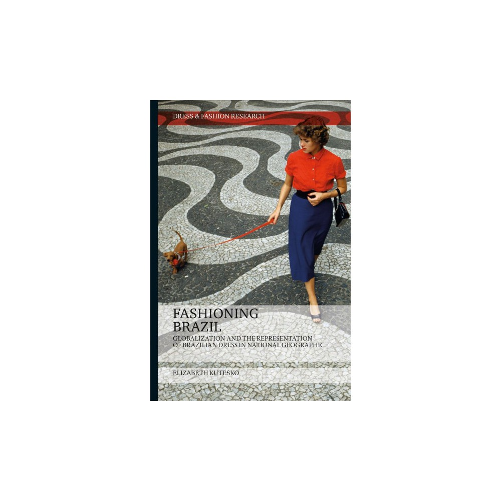 Fashioning Brazil : Globalization and the Representation of Brazilian Dress in National Geographic
