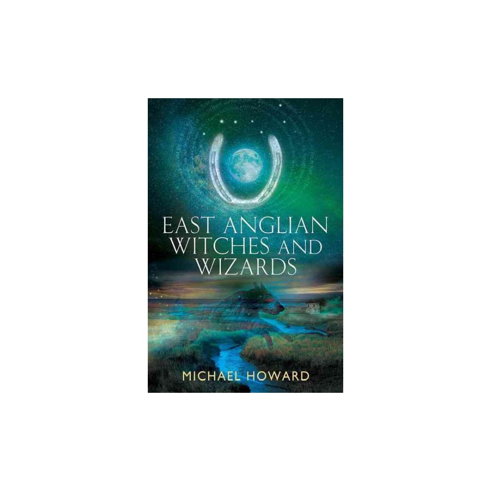 East Anglian Witches and Wizards (Paperback) (Michael Howard)