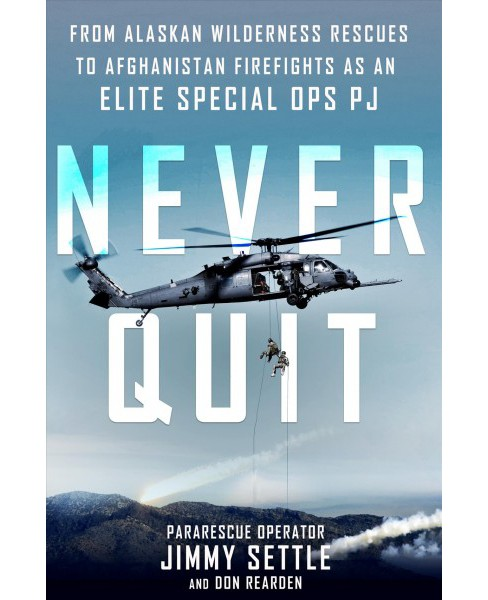 Never Quit : From Alaskan Wilderness Rescues to Afghanistan Firefights as an Elite Special Ops PJ - image 1 of 1