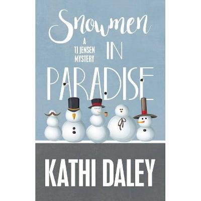 Snowmen in Paradise - (Tj Jensen Mystery) by  Kathi Daley (Paperback)