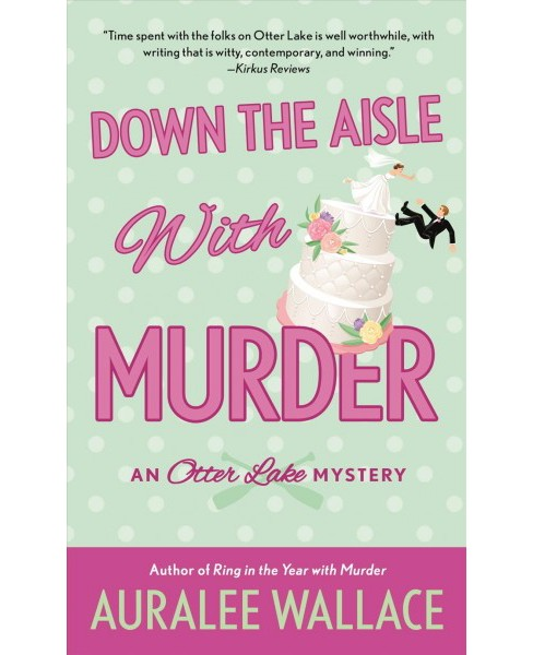 Down the Aisle with Murder -  (Otter Lake Mystery) by Auralee Wallace (Paperback) - image 1 of 1