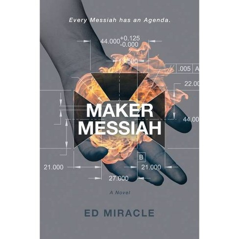 Maker Messiah - by  Ed Miracle (Paperback) - image 1 of 1