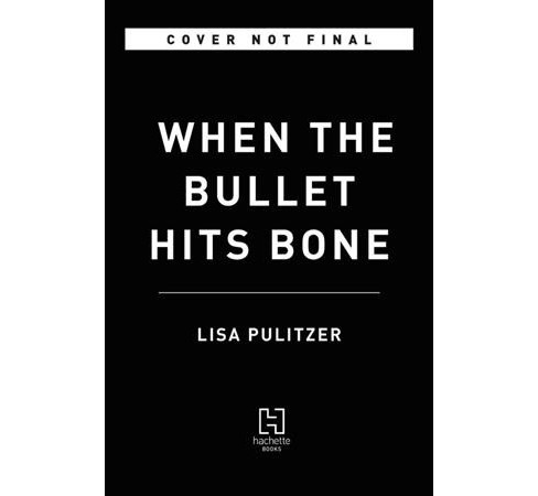 When the Bullet Hits Bone -  by Lisa Pulitzer (Hardcover) - image 1 of 1
