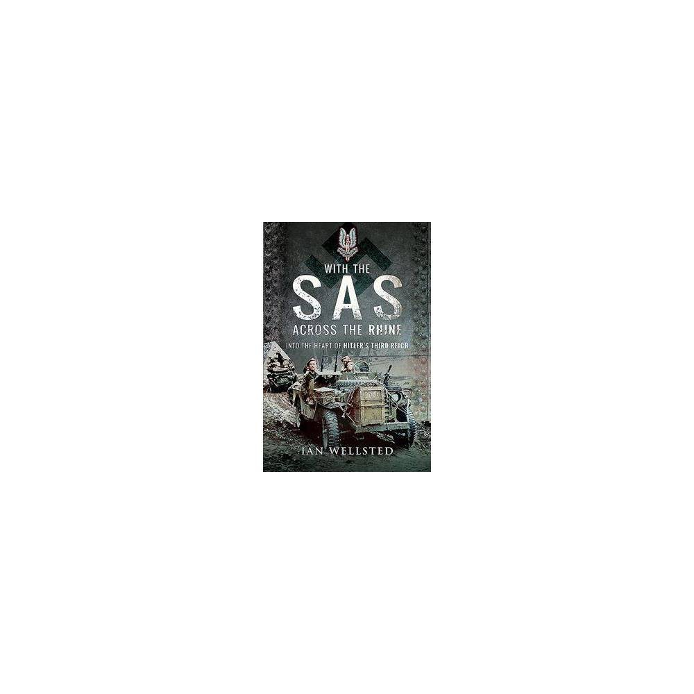 With the Sas : Across the Rhine: into the Heart of Hitler's Third Reich - by Ian Wellsted (Hardcover)