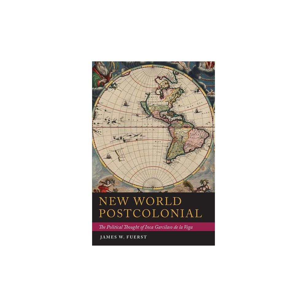 New World Postcolonial : The Political Thought of Inca Garcilaso de la Vega - (Paperback)