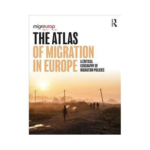 Atlas of Migration in Europe : A Critical Geography of Migration Policies -  (Paperback)
