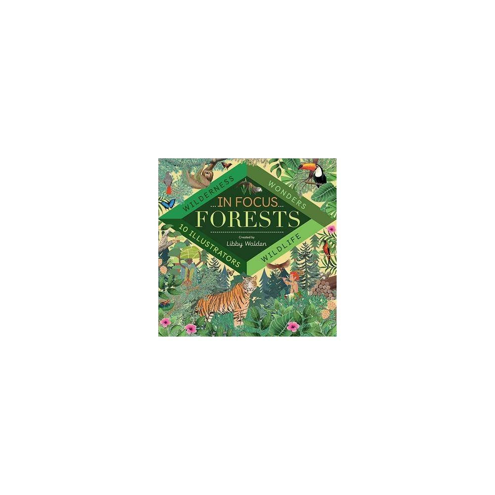 Forests : Wilderness, Wonders, Wildlife - (in Focus) (Hardcover)