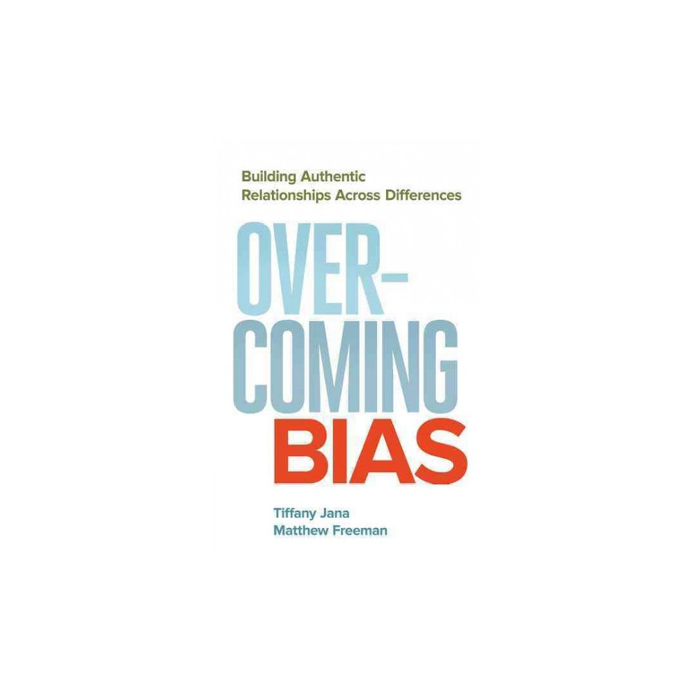 Overcoming Bias : Building authentic relationships across differences (Paperback) (Tiffany Jana &